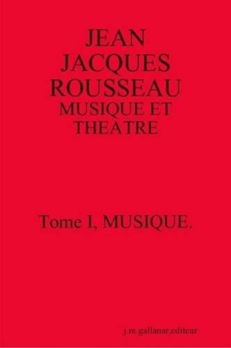 Jean Jacques Rousseau: Musique Et Theatre. Tome I, Musique.Second Edition: joseph gallanar
