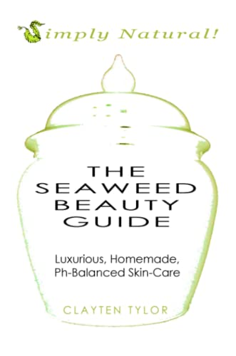 9780557237821: The Seaweed Beauty Guide: Luxurious, Homemade, Ph-Balanced Skin-Care
