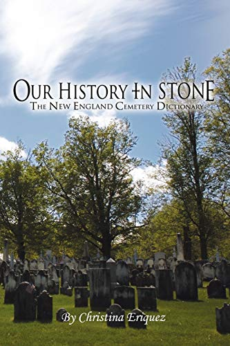 9780557241699: Our History In Stone: The New England Cemetery Dictionary