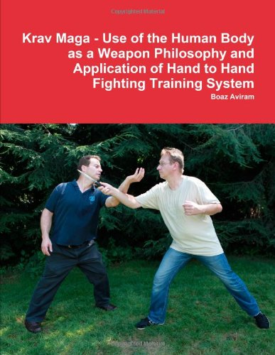 9780557248469: Krav Maga - Use of the Human Body as a Weapon Philosophy and Application of Hand to Hand Fighting Training System