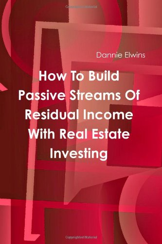 9780557259281: How To Build Passive Streams Of Residual Income With Real Estate Investing