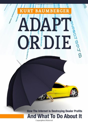 9780557265695: Adapt Or Die: How The Internet Is Destroying Dealer Profits And What To Do About It