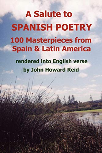 9780557269433: A Salute To Spanish Poetry: 100 Masterpieces from Spain & Latin America rendered into English verse
