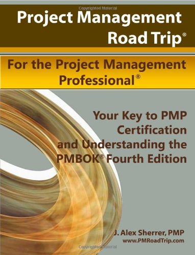 9780557286348: Project Management Road Trip For the Project Management Professional: Your Key to PMP Certification and Understanding the PMBOK Fourth Edition