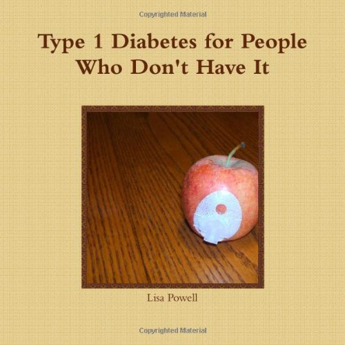 Type 1 Diabetes for People Who Don't Have It: Powell, Lisa
