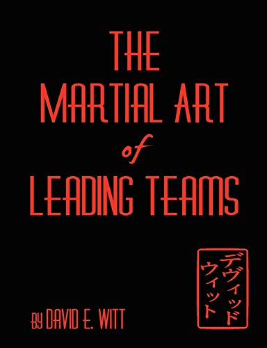 The Martial Art of Leading Teams (0557288665) by David Witt