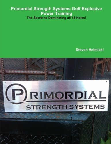 9780557295227: Primordial strength systems golf explosive power training