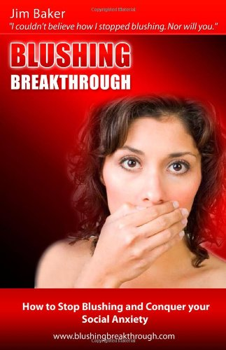 9780557296880: Blushing Breakthrough: How to Stop Blushing and Conquer Social Anxiety