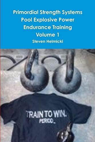 9780557298617: Primordial strength systems pool explosive power endurance training volume 1