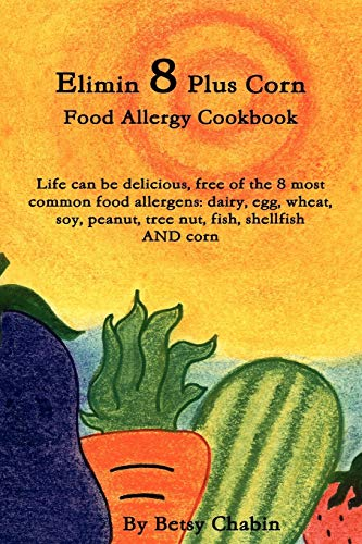 9780557306756: Elimin 8 Plus Corn Food Allergy Cookbook Life can be delicious, free of the 8 most common food allergens: dairy, egg, wheat, soy, peanut, tree nut, fish, shellfish AND corn