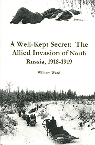 9780557312863: A Well-Kept Secret: The Allied Invasion of North Russia, 1918-1919