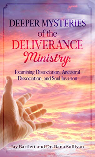 9780557319305: Deeper Mysteries of the Deliverance Ministry: Examining Dissociation, Ancestral Dissociation, and Human Interjects