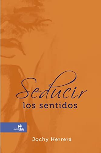 Seducir Los Sentidos (Spanish Edition): Jochy Herrera