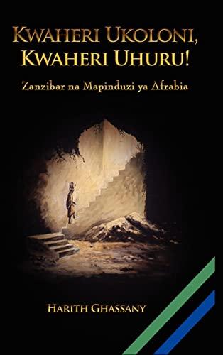 9780557325771: Kwaheri Ukoloni, Kwaheri Uhuru! Zanzibar na Mapinduzi ya Afrabia (Swahili Edition)