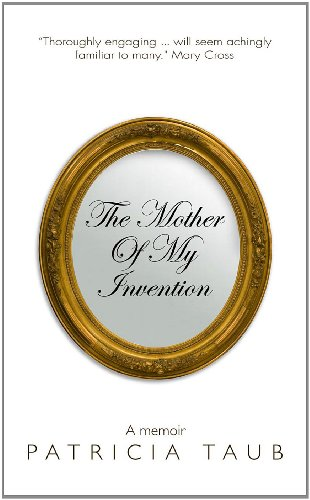 The Mother Of My Invention: Taub, Patricia