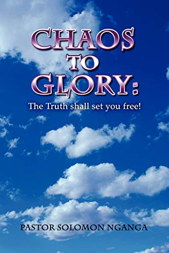 9780557347278: Chaos to Glory: The Truth shall set you free!