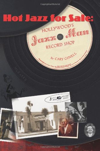 Hot Jazz for Sale: Hollywood's Jazz Man Record Shop (signed): GINELL, CARY