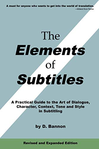 9780557355594: The Elements of Subtitles, Revised and Expanded Edition: A Practical Guide to the Art of Dialogue, Character, Context, Tone and Style in Subtitling