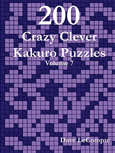 9780557357789: 200 Crazy Clever Kakuro Puzzles - Volume 7