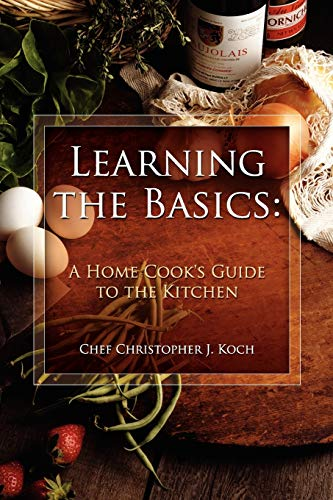 9780557364084: Learning the Basics: A Home Cook's Guide to the Kitchen: A step-by-step guide to learning the basics
