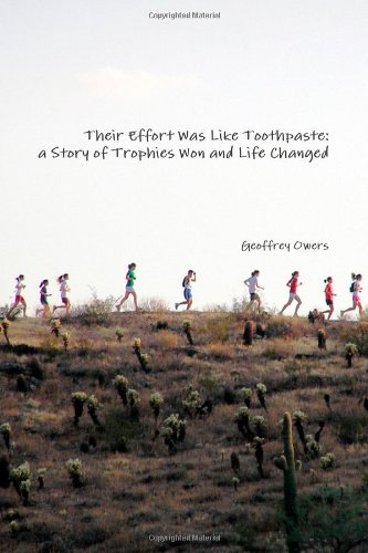 Their Effort Was Like Toothpaste: a Story of Trophies Won and Life Changed: Owers, Geoffrey