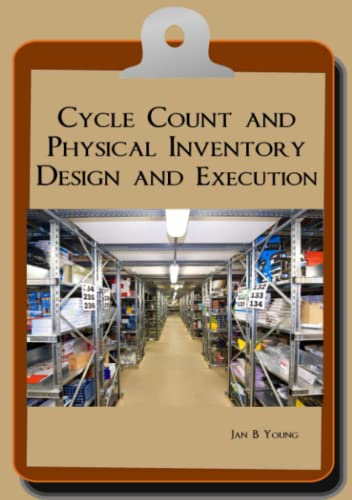 Cycle Count and Physical Inventory Design and Execution: Young, Jan