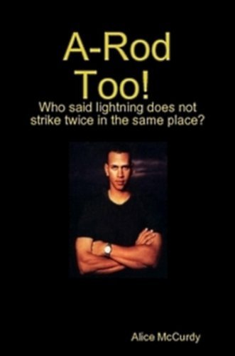 9780557376780: A-Rod Too! Who said lightning does not strike twice in the same place?