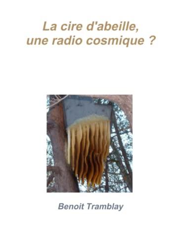 9780557379675: La cire d'abeille, une radio cosmique ?