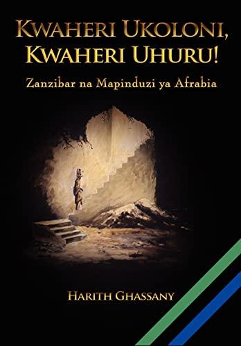 9780557384785: Kwaheri Ukoloni, Kwaheri Uhuru! Zanzibar na Mapinduzi ya Afrabia (Swahili Edition)