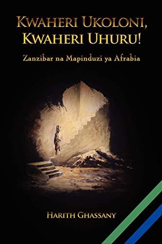 9780557384792: Kwaheri Ukoloni, Kwaheri Uhuru! Zanzibar na Mapinduzi ya Afrabia (Swahili Edition)