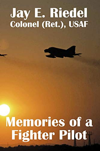 Memories of a Fighter Pilot: Riedel, Jay E
