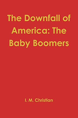 9780557401857: The Downfall of America: The Baby Boomers