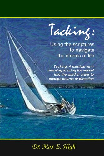 Tacking: Using the scripture to navigate the storms of life.: Max High