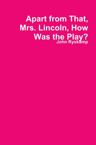 9780557409938: Apart from That, Mrs. Lincoln, How Was the Play?