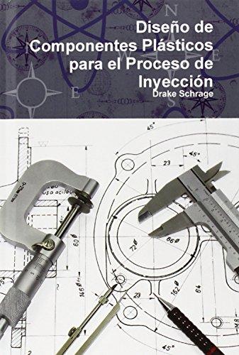 9780557413768: Diseño de Componentes Plásticos para el Proceso de Inyección (Spanish Edition)