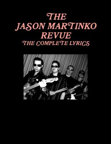 9780557417018: THE JASON MARTINKO REVUE: THE COMPLETE LYRICS
