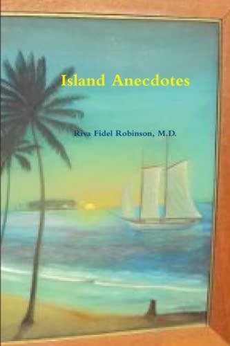Island Anecdotes: M. D. , Riva Fidel Robinson
