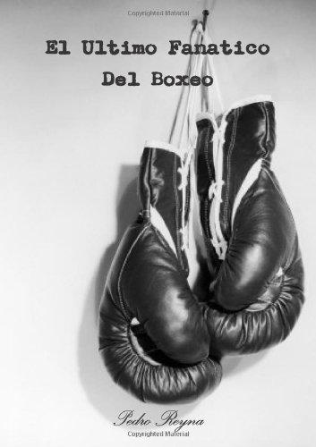 9780557424511: El Ultimo Fanatico Del Boxeo (Spanish Edition)