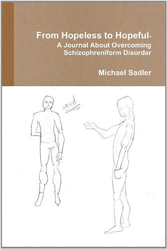 9780557429059: From Hopeless to Hopeful- A Journal About Overcoming Schizophreniform Disorder