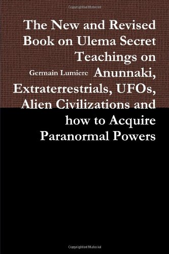 9780557438426: The New and Revised Book on Ulema Secret Teachings on Anunnaki, Extraterrestrials, UFOs, Alien Civilizations and how to Acquire Paranormal Powers