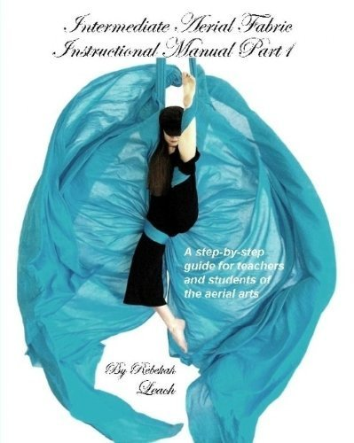9780557439546: Intermediate Aerial Fabric Instructional Manual (Part 1) 1st edition by Rebekah Leach (2010) Perfect Paperback
