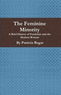 9780557446339: The Feminine Minority: A Brief History of Feminism and the Modern Woman