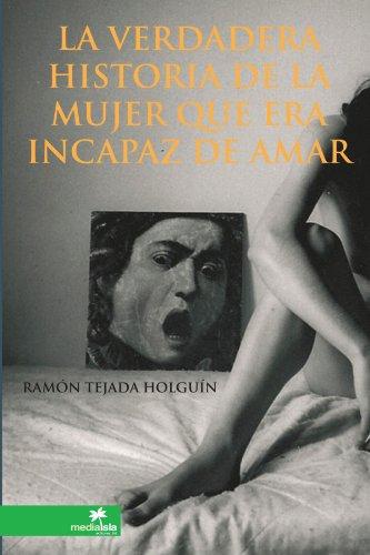 9780557447022: La Verdadera Historia De La Mujer Que Era Incapaz De Amar
