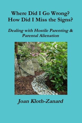 Where Did I Go Wrong? How Did I Miss the Signs? Dealing with Hostile Parenting & Parental ...