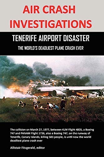 9780557451791: AIR CRASH INVESTIGATIONS: TENERIFE AIRPORT DISASTER, THE WORLD'S DEADLIEST PLANE CRASH EVER