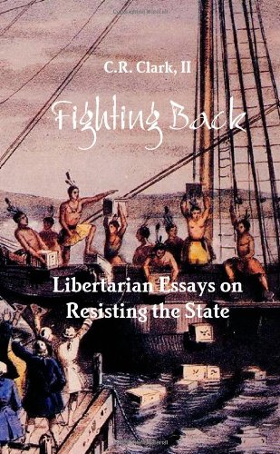 9780557455744: Fighting Back: Libertarian Essays on Resisting the State