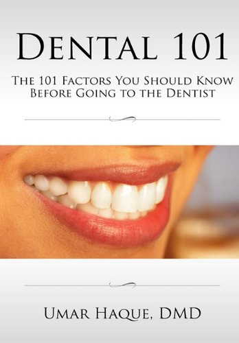 Dental 101: The 101 Factors You Should Know Before Going to the Dentist: DMD Umar Haque