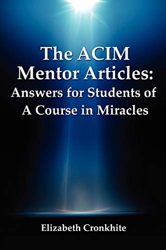9780557457946: The ACIM Mentor Articles: Answers for Students of A Course in Miracles