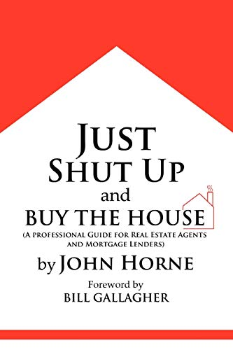 9780557463404: Just Shut Up and Buy The House