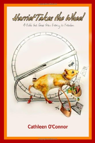 Harriet Takes the Wheel: A Fable that Goes from Frenzy to Freedom: Cathleen O'Connor